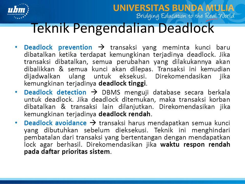 Teknik Pengendalian Deadlock Deadlock prevention  transaksi yang meminta kunci baru dibatalkan ketika terdapat kemungkinan terjadinya deadlock. Jika