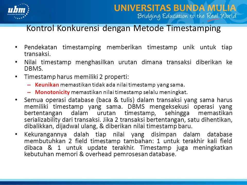 Kontrol Konkurensi dengan Metode Timestamping Pendekatan timestamping memberikan timestamp unik untuk tiap transaksi. Nilai timestamp menghasilkan uru