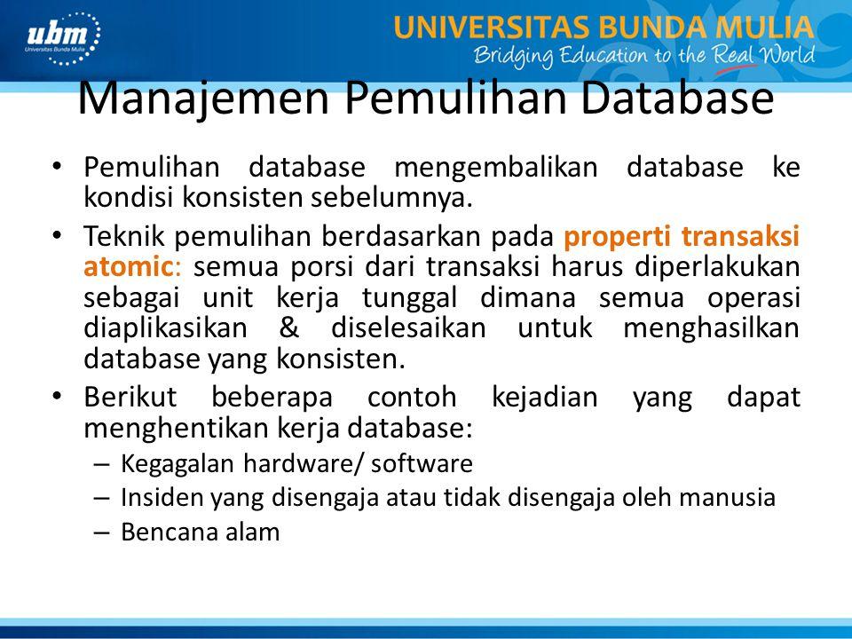 Manajemen Pemulihan Database Pemulihan database mengembalikan database ke kondisi konsisten sebelumnya. Teknik pemulihan berdasarkan pada properti tra