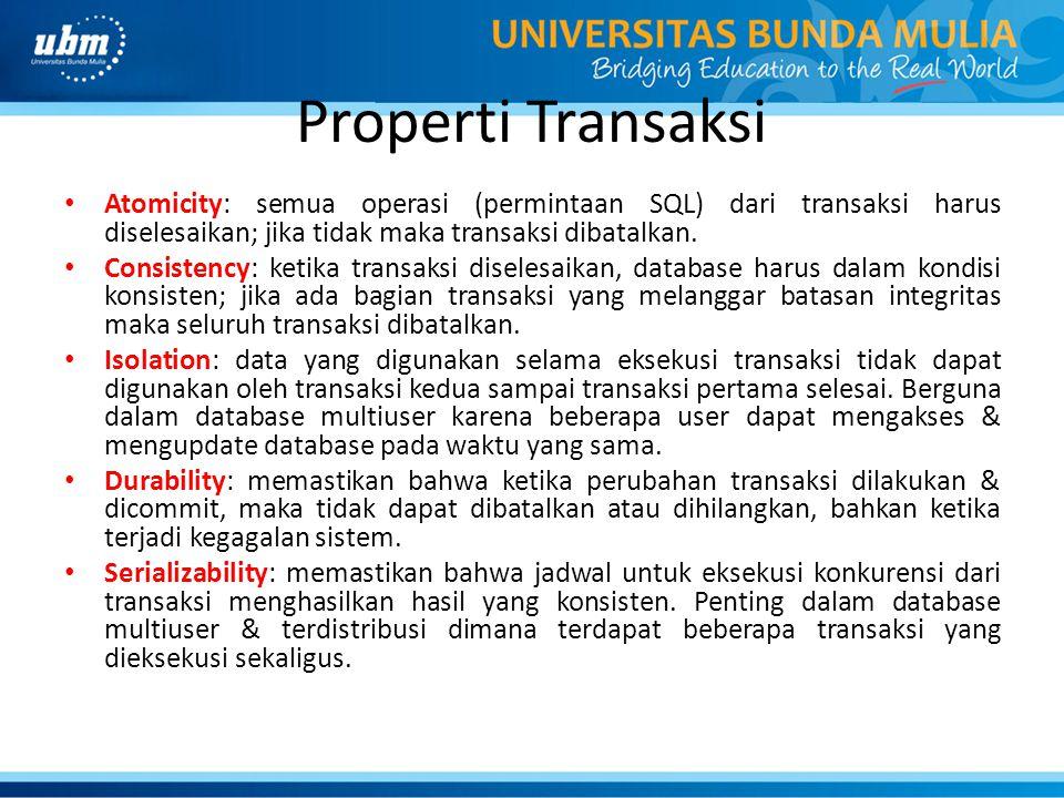 Properti Transaksi Atomicity: semua operasi (permintaan SQL) dari transaksi harus diselesaikan; jika tidak maka transaksi dibatalkan. Consistency: ket