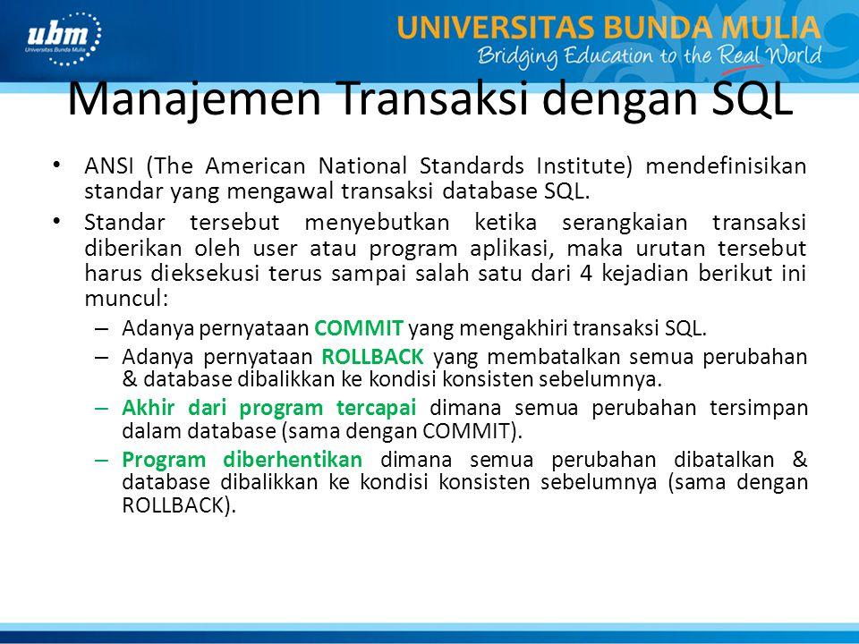 Manajemen Transaksi dengan SQL ANSI (The American National Standards Institute) mendefinisikan standar yang mengawal transaksi database SQL. Standar t