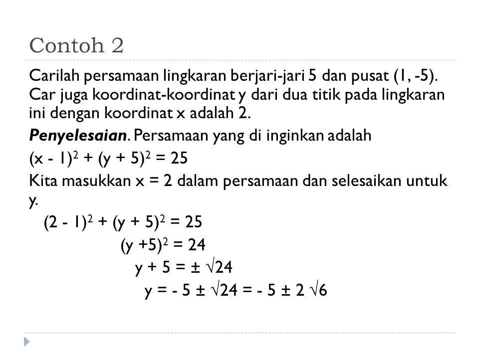 Contoh 2 Carilah persamaan lingkaran berjari-jari 5 dan pusat (1, -5). Car juga koordinat-koordinat y dari dua titik pada lingkaran ini dengan koordin