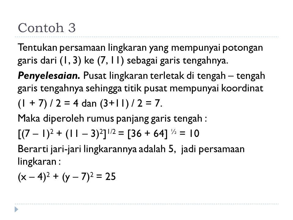 Contoh 3 Tentukan persamaan lingkaran yang mempunyai potongan garis dari (1, 3) ke (7, 11) sebagai garis tengahnya. Penyelesaian. Pusat lingkaran terl