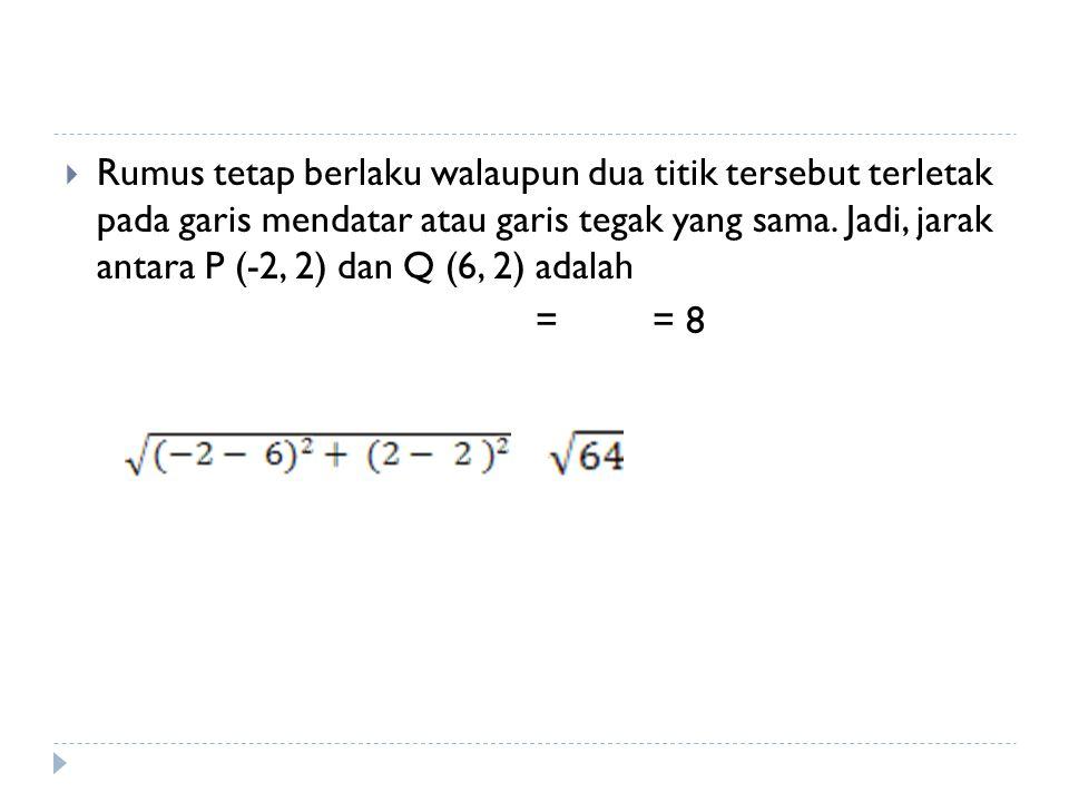  Rumus tetap berlaku walaupun dua titik tersebut terletak pada garis mendatar atau garis tegak yang sama. Jadi, jarak antara P (-2, 2) dan Q (6, 2) a