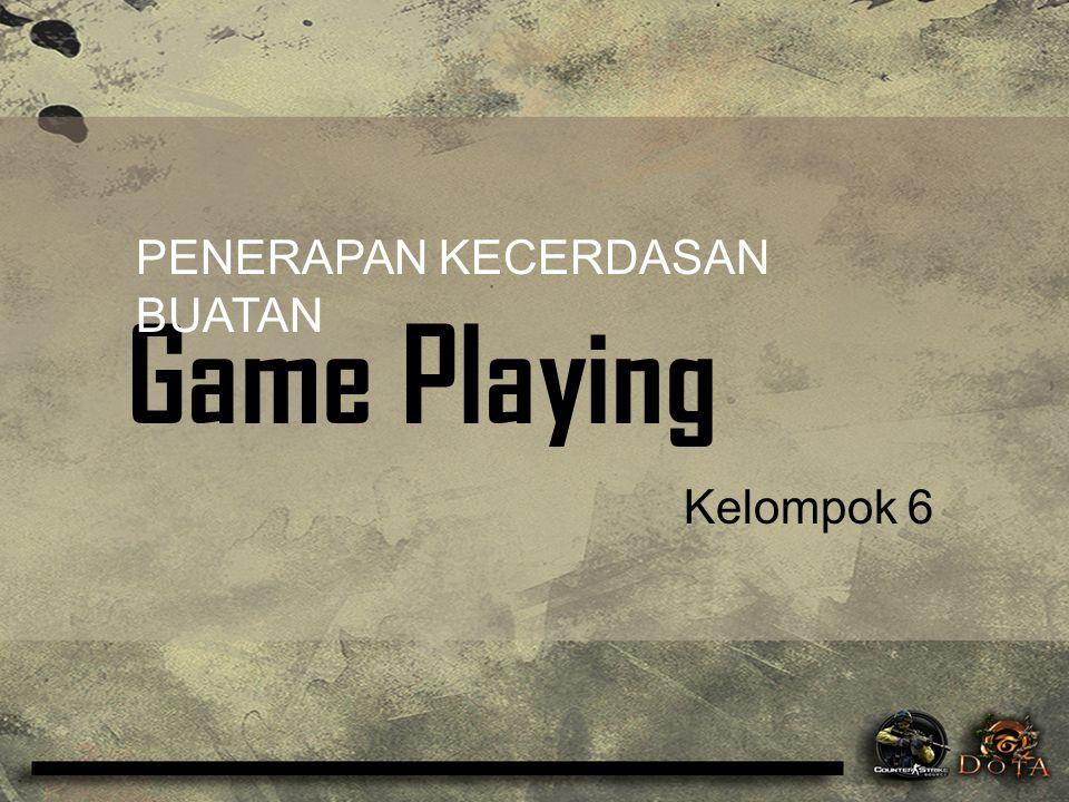 Game Playing PENERAPAN KECERDASAN BUATAN Kelompok 6
