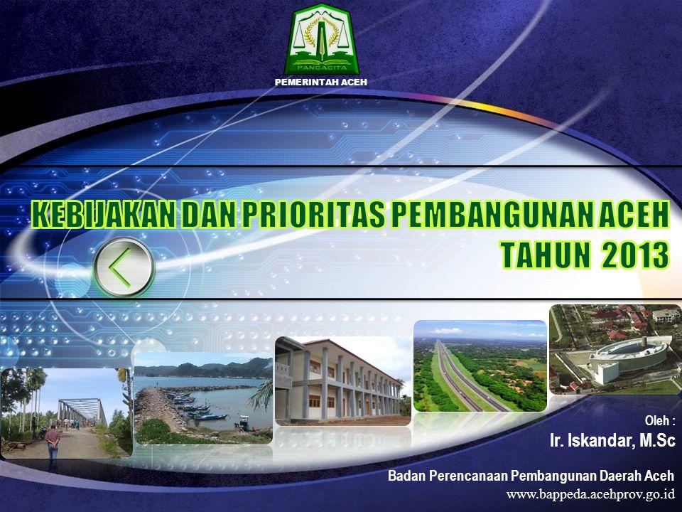 Badan Perencanaan Pembangunan Daerah Aceh www.bappeda.acehprov.go.id PEMERINTAH ACEH Oleh : Ir. Iskandar, M.Sc