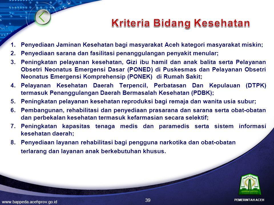 1.Penyediaan Jaminan Kesehatan bagi masyarakat Aceh kategori masyarakat miskin; 2.Penyediaan sarana dan fasilitasi penanggulangan penyakit menular; 3.