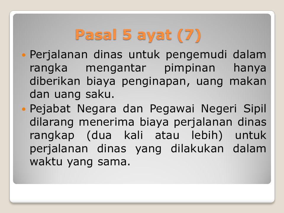 Pasal 5 ayat (7) Perjalanan dinas untuk pengemudi dalam rangka mengantar pimpinan hanya diberikan biaya penginapan, uang makan dan uang saku. Pejabat