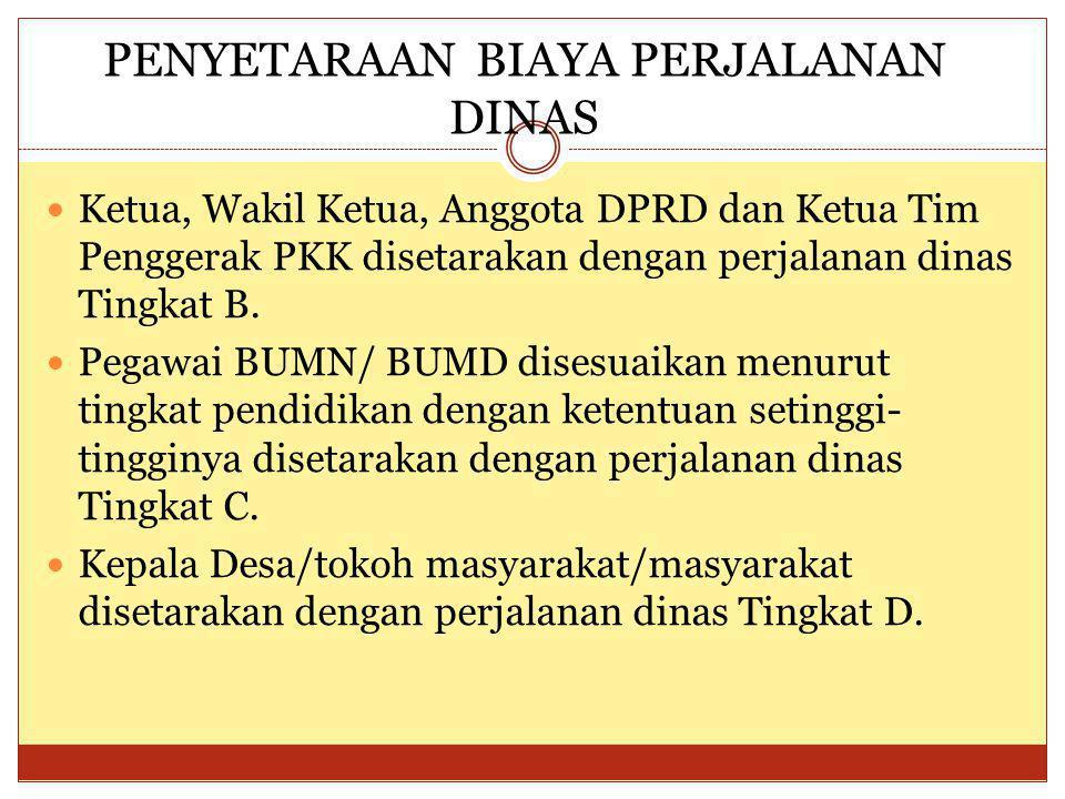 Ketua, Wakil Ketua, Anggota DPRD dan Ketua Tim Penggerak PKK disetarakan dengan perjalanan dinas Tingkat B. Pegawai BUMN/ BUMD disesuaikan menurut tin