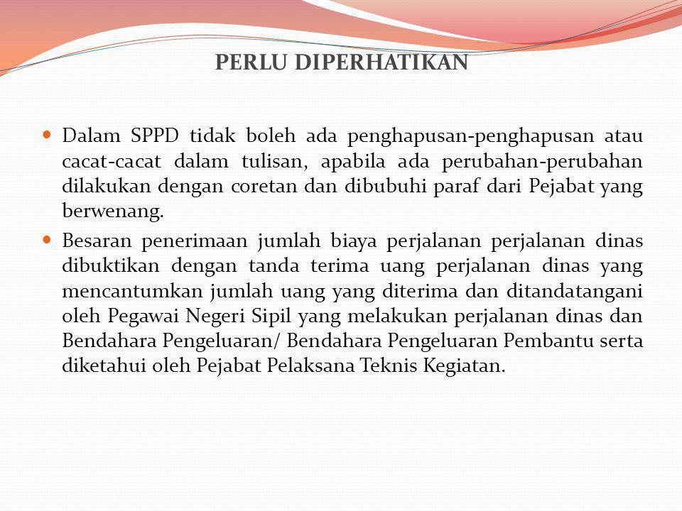 PERLU DIPERHATIKAN Dalam SPPD tidak boleh ada penghapusan-penghapusan atau cacat-cacat dalam tulisan, apabila ada perubahan-perubahan dilakukan dengan