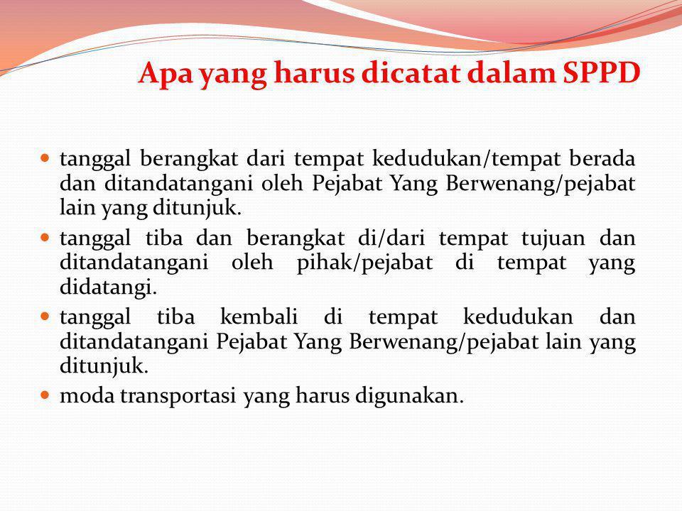 Apa yang harus dicatat dalam SPPD tanggal berangkat dari tempat kedudukan/tempat berada dan ditandatangani oleh Pejabat Yang Berwenang/pejabat lain ya