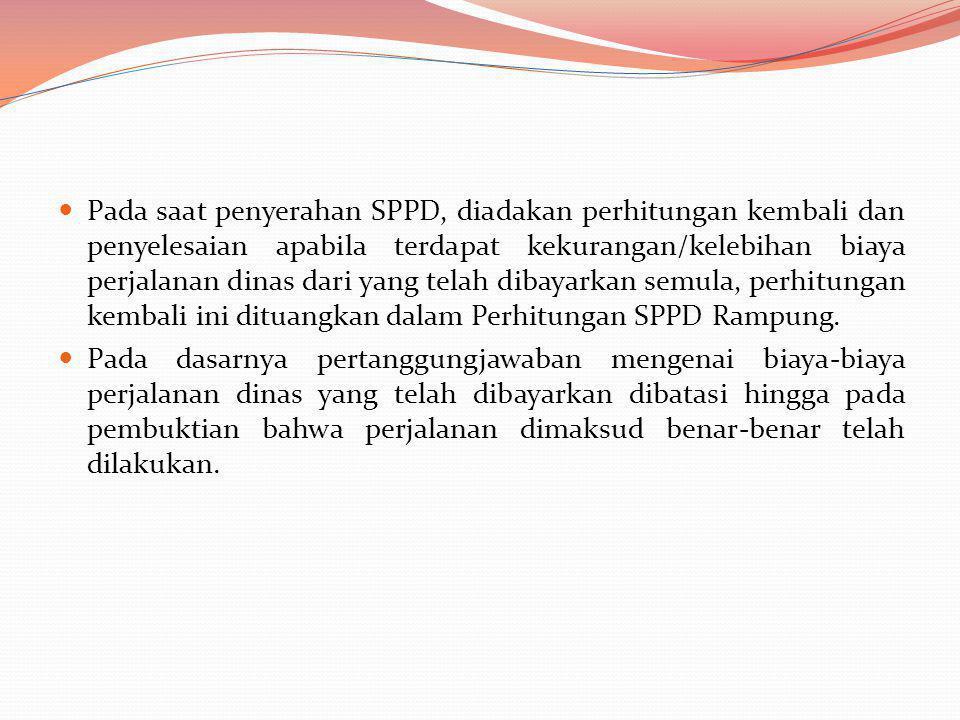 Pada saat penyerahan SPPD, diadakan perhitungan kembali dan penyelesaian apabila terdapat kekurangan/kelebihan biaya perjalanan dinas dari yang telah