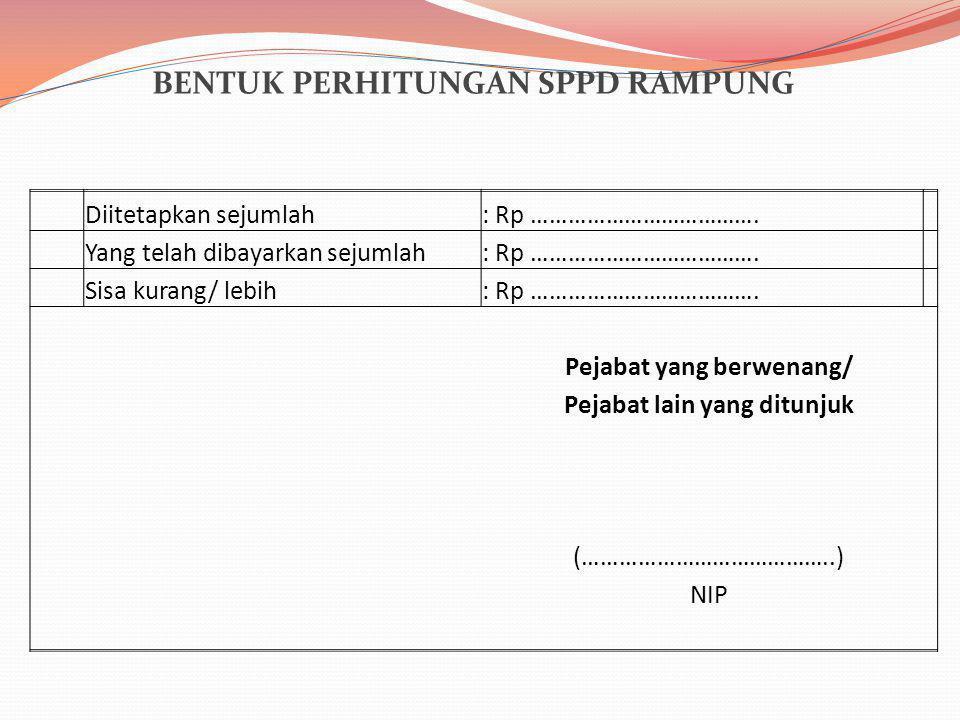 BENTUK PERHITUNGAN SPPD RAMPUNG Diitetapkan sejumlah: Rp ………………………………. Yang telah dibayarkan sejumlah: Rp ………………………………. Sisa kurang/ lebih: Rp …………………