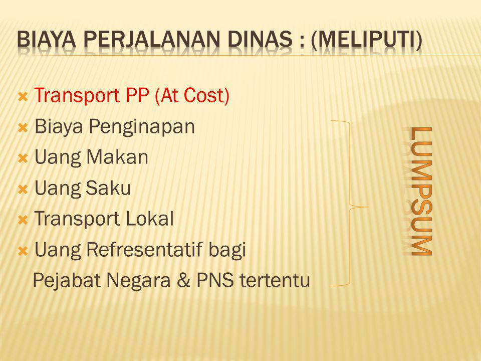  Transport PP (At Cost)  Biaya Penginapan  Uang Makan  Uang Saku  Transport Lokal  Uang Refresentatif bagi Pejabat Negara & PNS tertentu