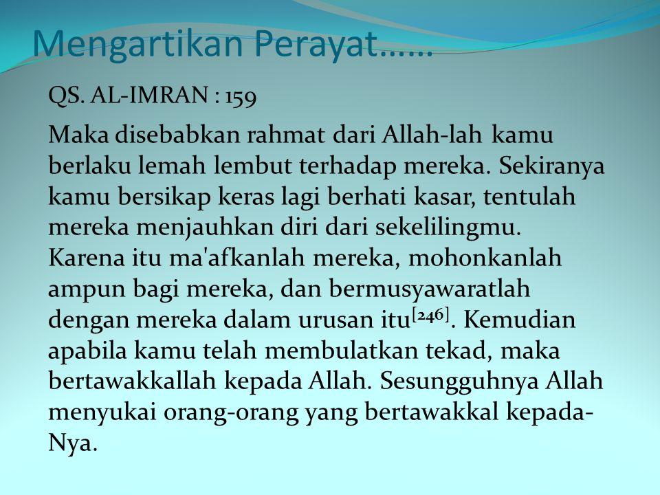Menyebutkan arti perkata QS. Al- Imran : 159 LafazArti وَشَاوِرْهُمْ فِي الأَمْرِ Dan bermusyawarah dengan mereka dalam urusan itu فَإِذَا عَزَمْتَ Ke