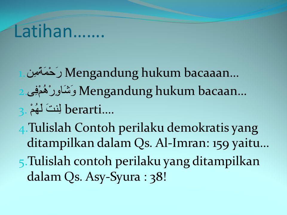 Perilaku demokratis dalam Qs. Asy-Syura : 38 1. Taat dan patuh pada aturan yang disepakati 2. Musyawarah sebagai penyatuan pendapat dan pengambilan ke