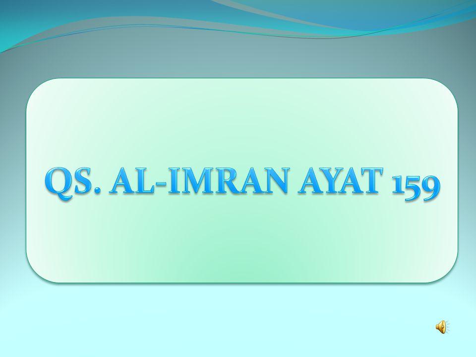 Tujuan Pembelajaran Setelah mengikuti pembelajaran ini Siswa diharapkan Siswa mampu 1. Membaca Qs. Al-Imran : 159 dan Qs. Asy- Syura ayat 83 dengan fa