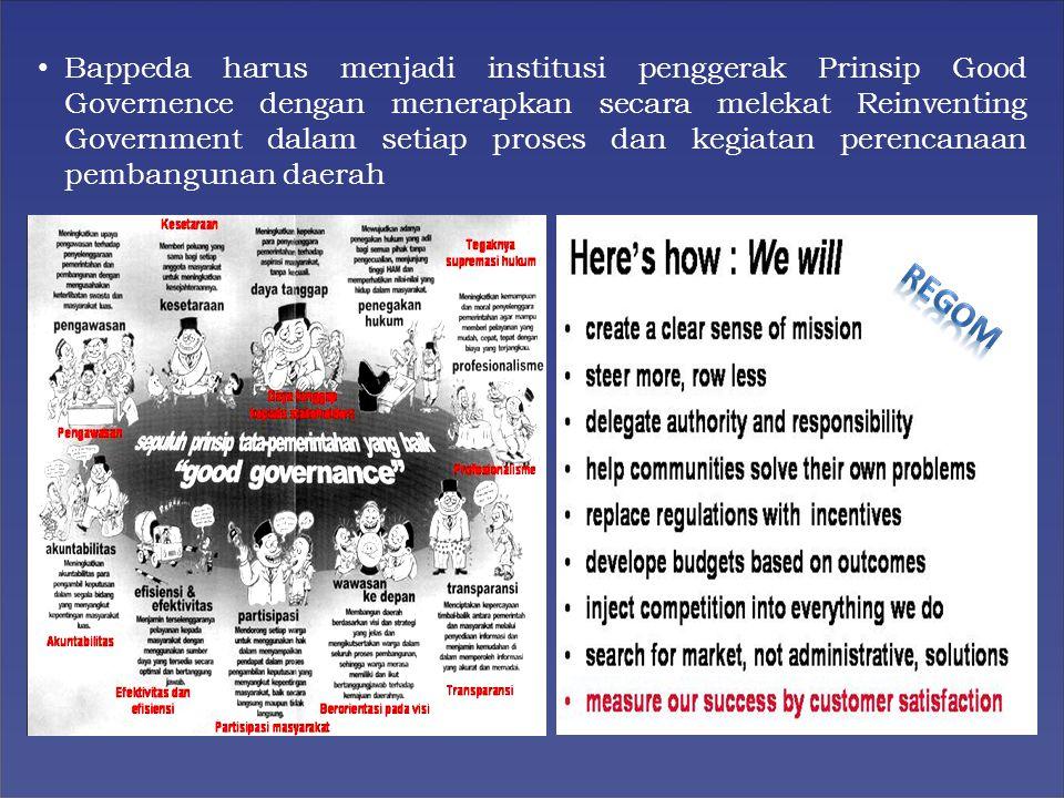Bappeda harus menjadi institusi penggerak Prinsip Good Governence dengan menerapkan secara melekat Reinventing Government dalam setiap proses dan kegi
