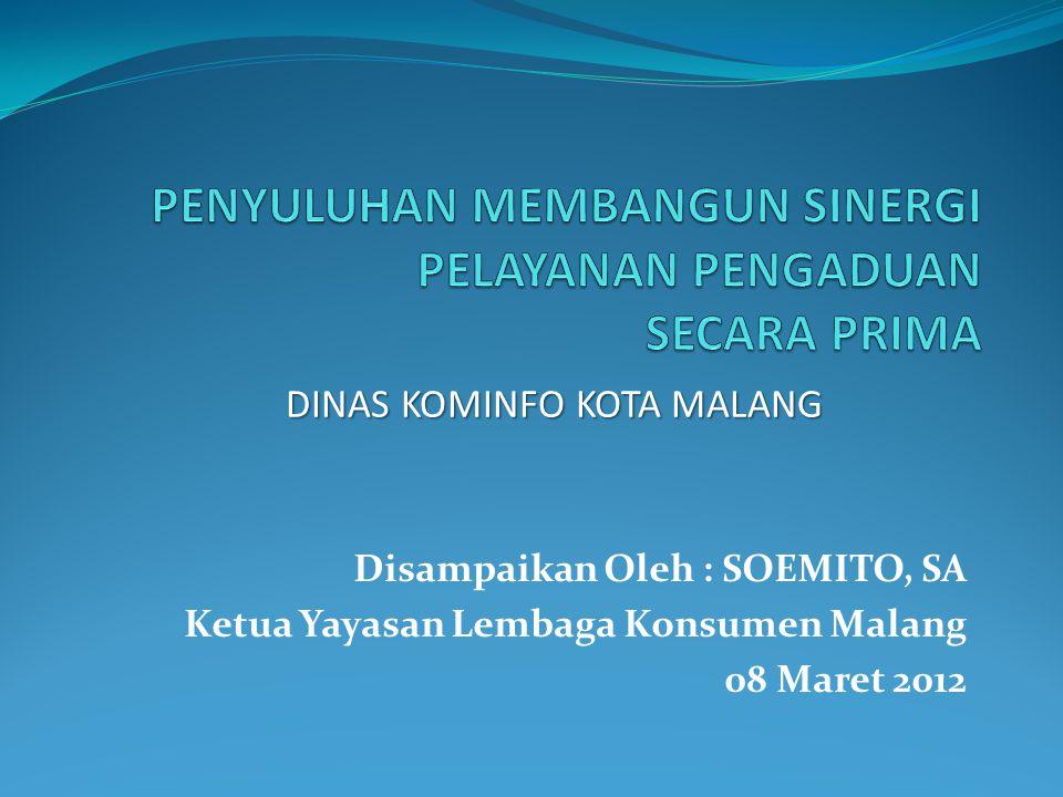 Disampaikan Oleh : SOEMITO, SA Ketua Yayasan Lembaga Konsumen Malang 08 Maret 2012 DINAS KOMINFO KOTA MALANG