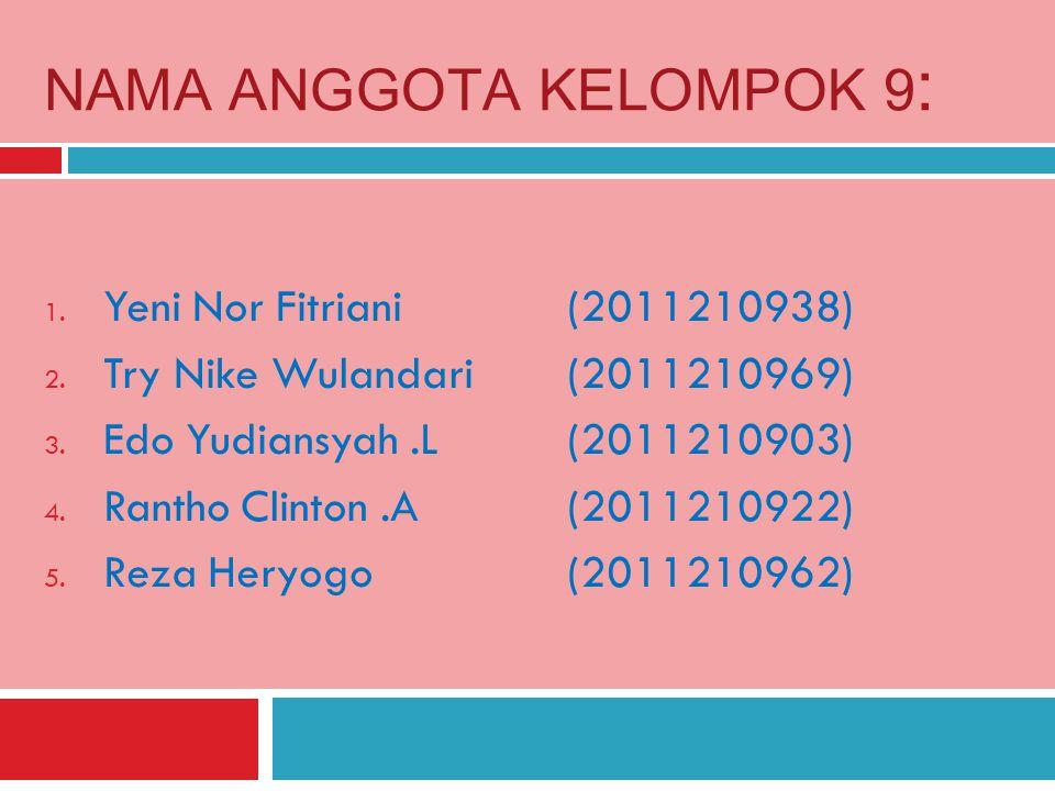 NAMA ANGGOTA KELOMPOK 9 : 1.Yeni Nor Fitriani(2011210938) 2.