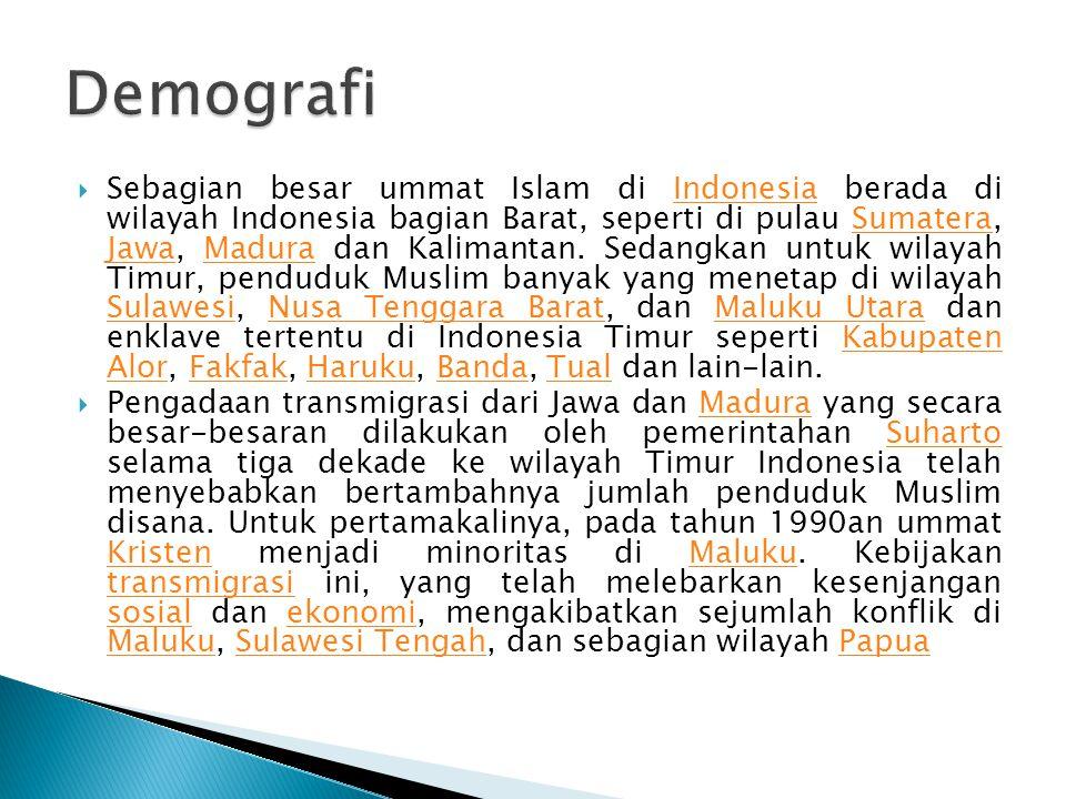  Sebagian besar ummat Islam di Indonesia berada di wilayah Indonesia bagian Barat, seperti di pulau Sumatera, Jawa, Madura dan Kalimantan. Sedangkan