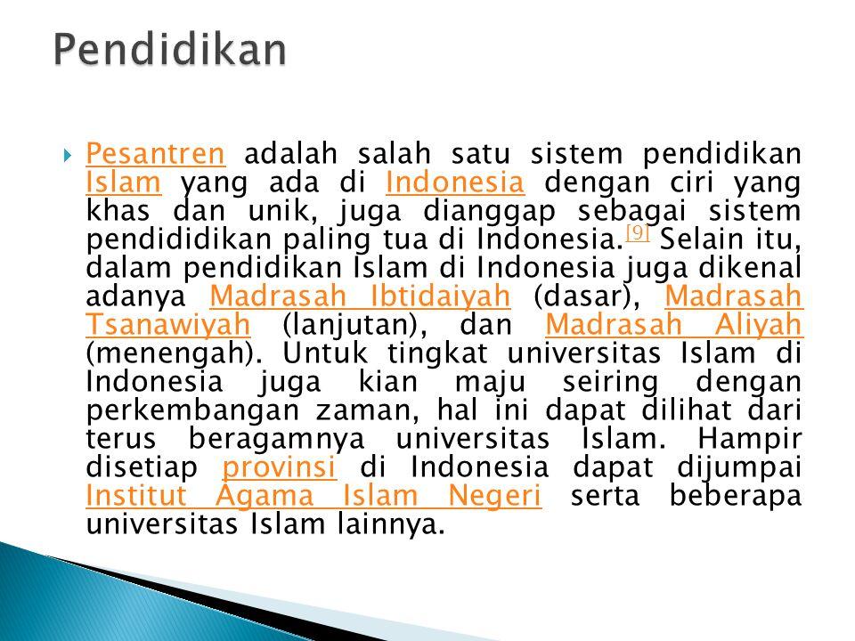  Pesantren adalah salah satu sistem pendidikan Islam yang ada di Indonesia dengan ciri yang khas dan unik, juga dianggap sebagai sistem pendididikan