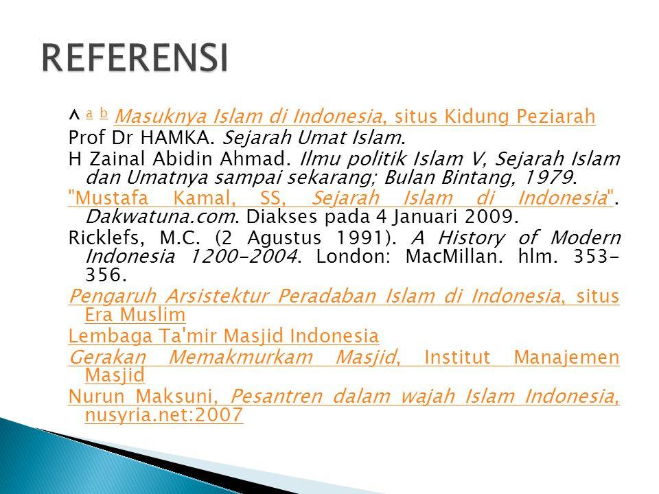 ^ a b Masuknya Islam di Indonesia, situs Kidung Peziarah a bMasuknya Islam di Indonesia, situs Kidung Peziarah Prof Dr HAMKA. Sejarah Umat Islam. H Za