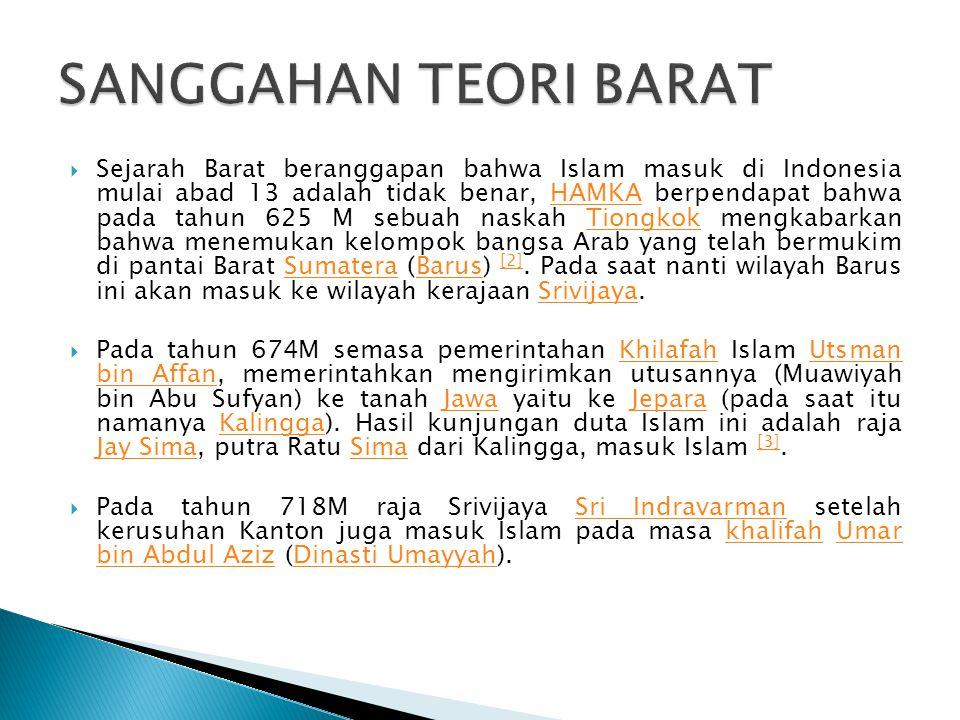  Sejarah Barat beranggapan bahwa Islam masuk di Indonesia mulai abad 13 adalah tidak benar, HAMKA berpendapat bahwa pada tahun 625 M sebuah naskah Ti