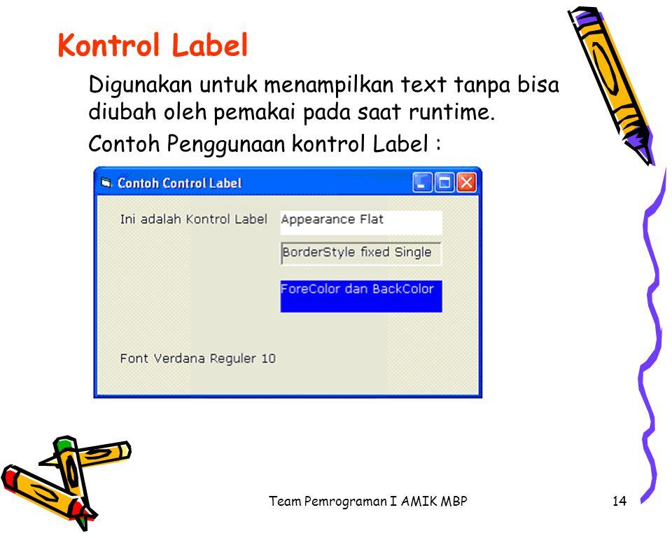 Team Pemrograman I AMIK MBP14 Kontrol Label Digunakan untuk menampilkan text tanpa bisa diubah oleh pemakai pada saat runtime. Contoh Penggunaan kontr