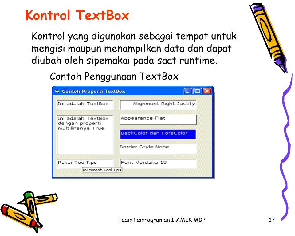 Team Pemrograman I AMIK MBP17 Kontrol TextBox Kontrol yang digunakan sebagai tempat untuk mengisi maupun menampilkan data dan dapat diubah oleh sipemakai pada saat runtime.