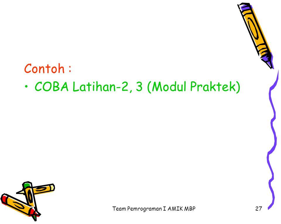 Team Pemrograman I AMIK MBP27 Contoh : COBA Latihan-2, 3 (Modul Praktek)