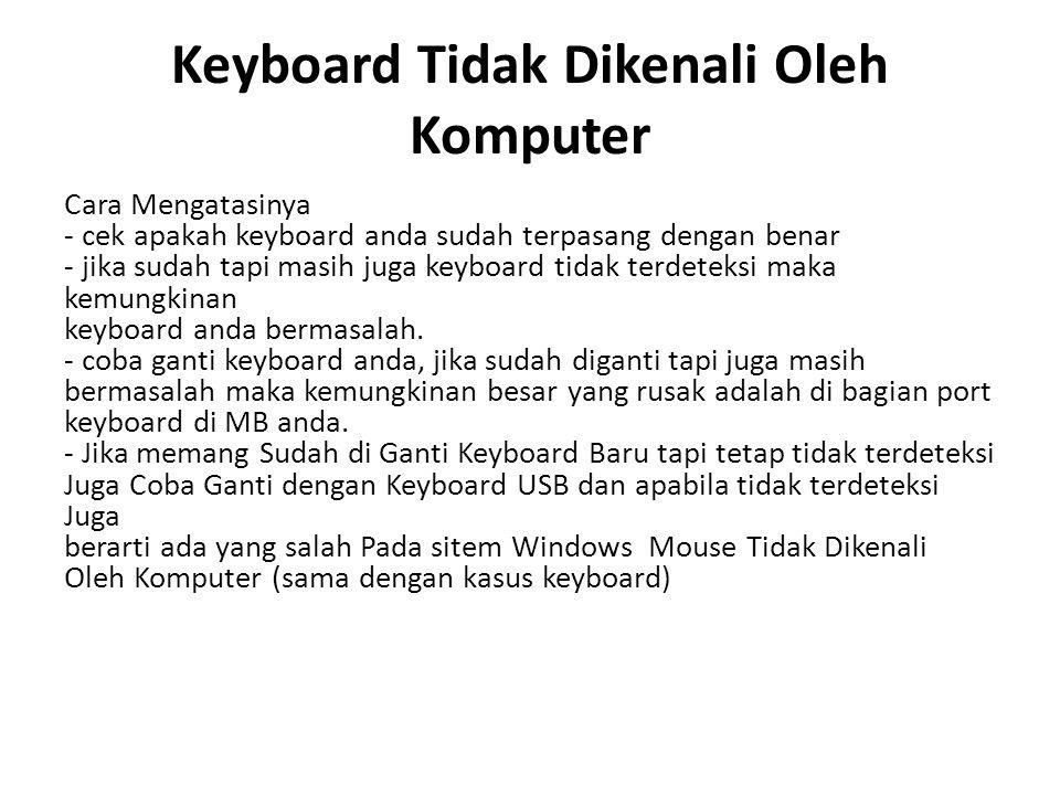 Keyboard Tidak Dikenali Oleh Komputer Cara Mengatasinya - cek apakah keyboard anda sudah terpasang dengan benar - jika sudah tapi masih juga keyboard tidak terdeteksi maka kemungkinan keyboard anda bermasalah.