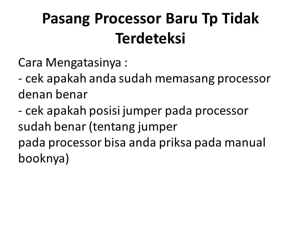 Pasang Processor Baru Tp Tidak Terdeteksi Cara Mengatasinya : - cek apakah anda sudah memasang processor denan benar - cek apakah posisi jumper pada processor sudah benar (tentang jumper pada processor bisa anda priksa pada manual booknya)