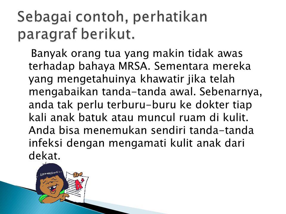 Banyak orang tua yang makin tidak awas terhadap bahaya MRSA. Sementara mereka yang mengetahuinya khawatir jika telah mengabaikan tanda-tanda awal. Seb
