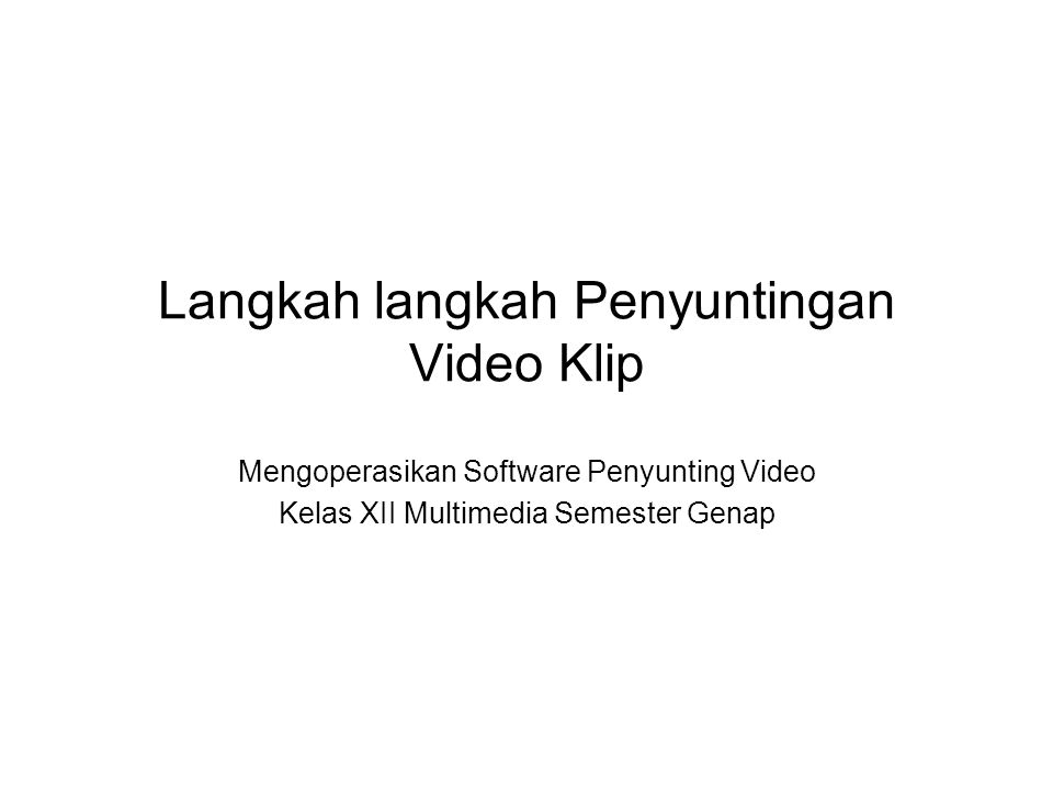 Langkah langkah Penyuntingan Video Klip Mengoperasikan Software Penyunting Video Kelas XII Multimedia Semester Genap