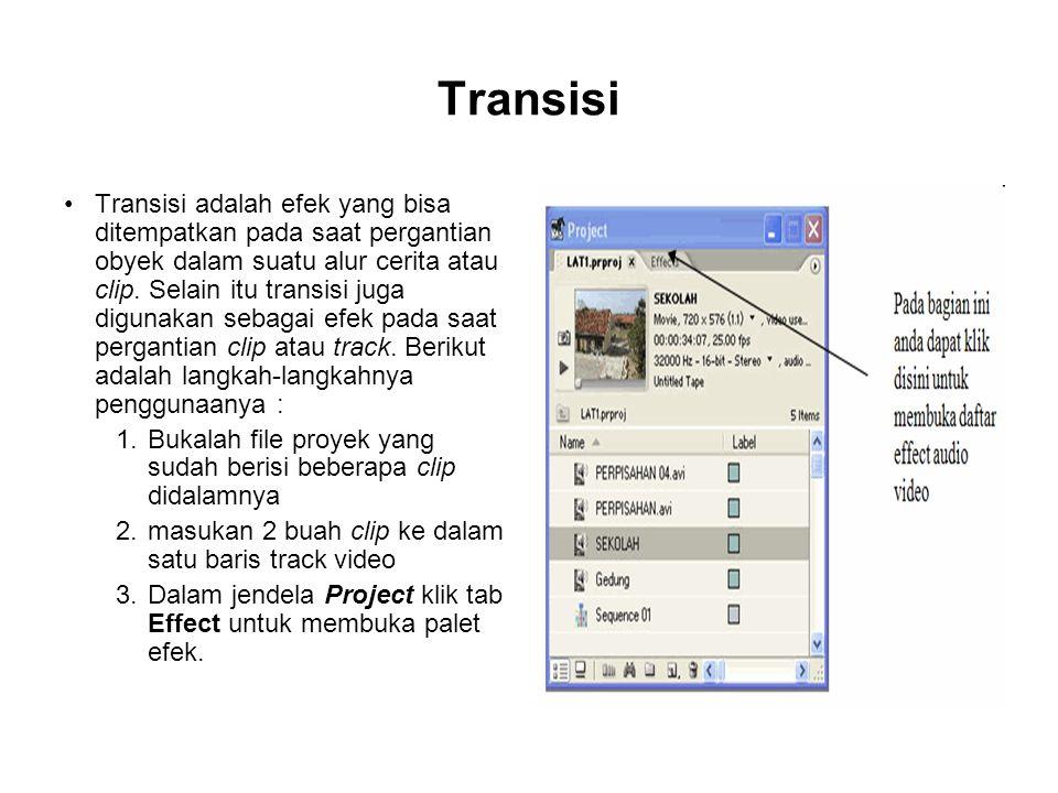 Transisi Transisi adalah efek yang bisa ditempatkan pada saat pergantian obyek dalam suatu alur cerita atau clip. Selain itu transisi juga digunakan s