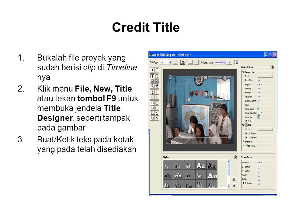 Credit Title 1.Bukalah file proyek yang sudah berisi clip di Timeline nya 2.Klik menu File, New, Title atau tekan tombol F9 untuk membuka jendela Titl