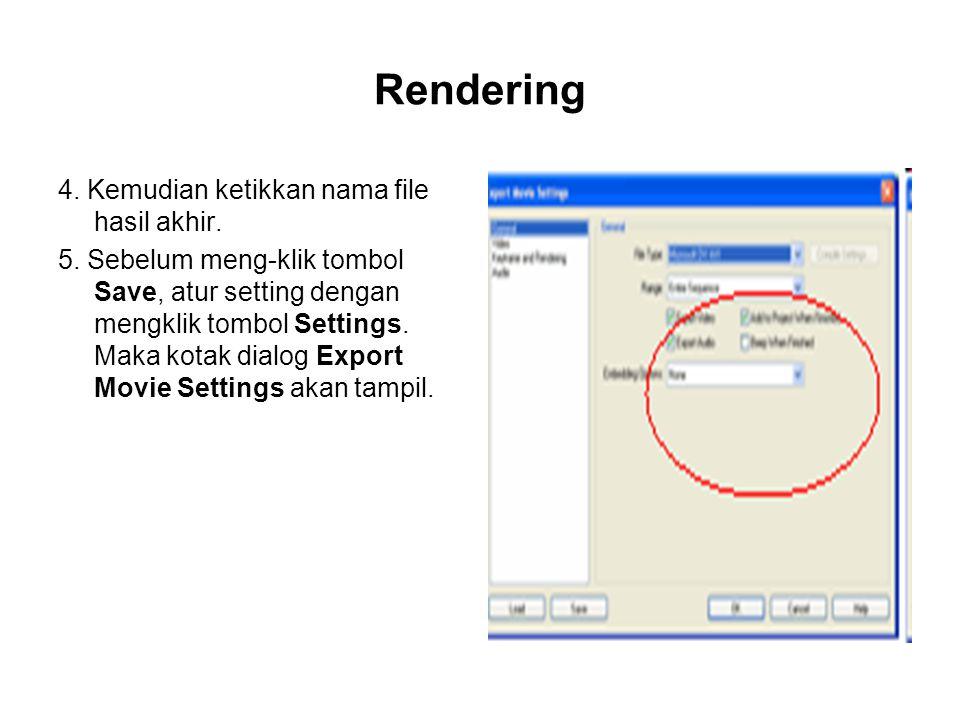 Rendering 4. Kemudian ketikkan nama file hasil akhir. 5. Sebelum meng-klik tombol Save, atur setting dengan mengklik tombol Settings. Maka kotak dialo