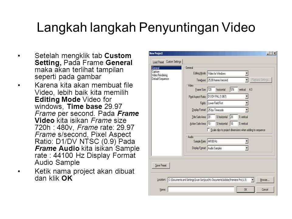 Langkah langkah Penyuntingan Video Setelah mengklik tab Custom Setting, Pada Frame General maka akan terlihat tampilan seperti pada gambar Karena kita