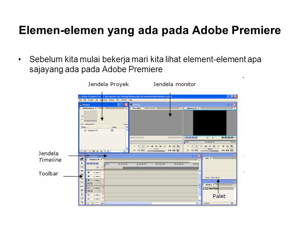 Elemen-elemen yang ada pada Adobe Premiere Sebelum kita mulai bekerja mari kita lihat element-element apa sajayang ada pada Adobe Premiere