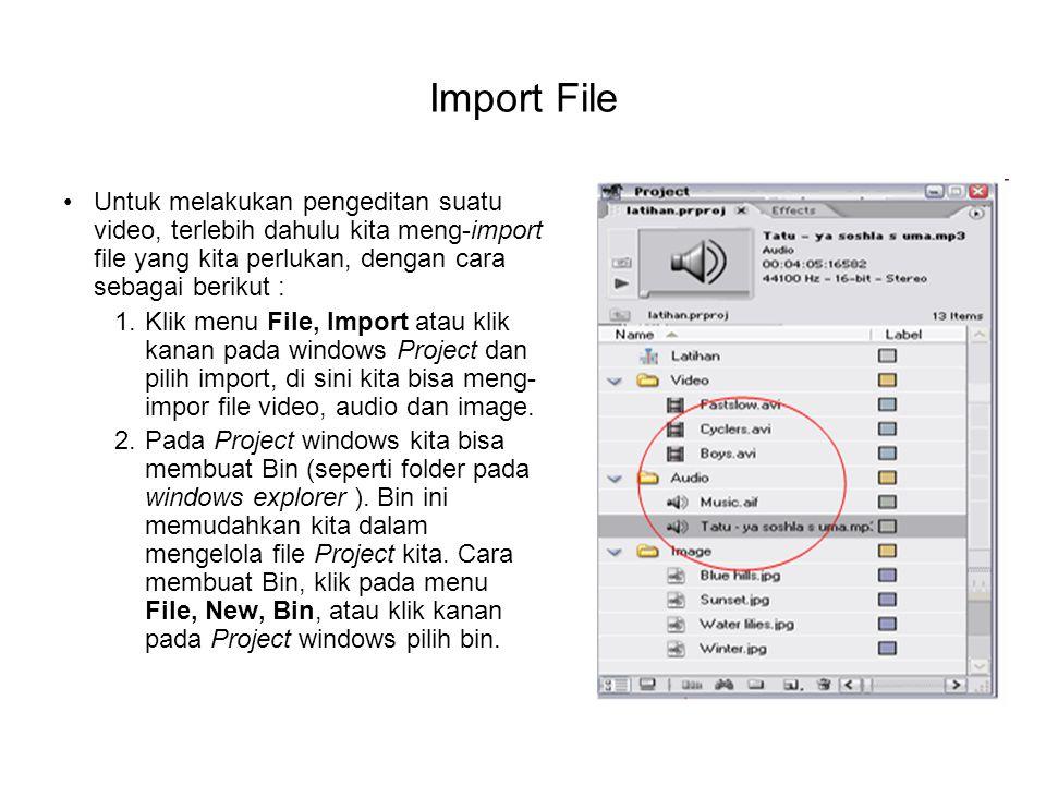 Import File Untuk melakukan pengeditan suatu video, terlebih dahulu kita meng-import file yang kita perlukan, dengan cara sebagai berikut : 1.Klik men