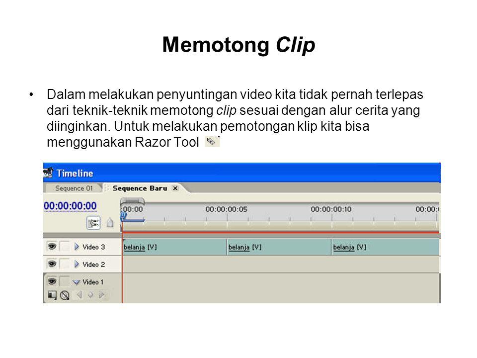 Memotong Clip Dalam melakukan penyuntingan video kita tidak pernah terlepas dari teknik-teknik memotong clip sesuai dengan alur cerita yang diinginkan