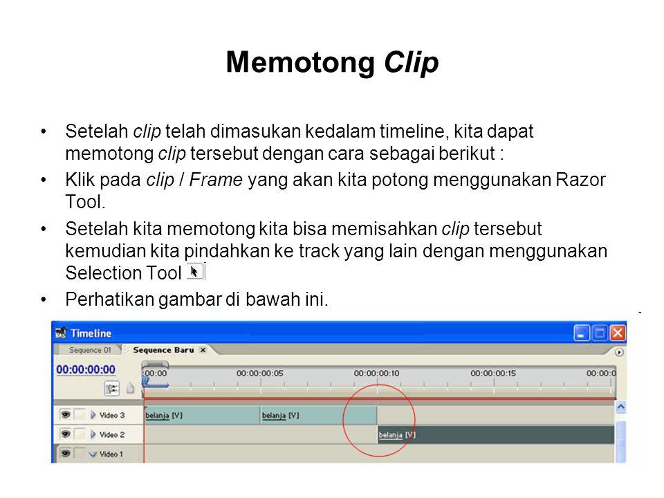 Memotong Clip Setelah clip telah dimasukan kedalam timeline, kita dapat memotong clip tersebut dengan cara sebagai berikut : Klik pada clip / Frame ya