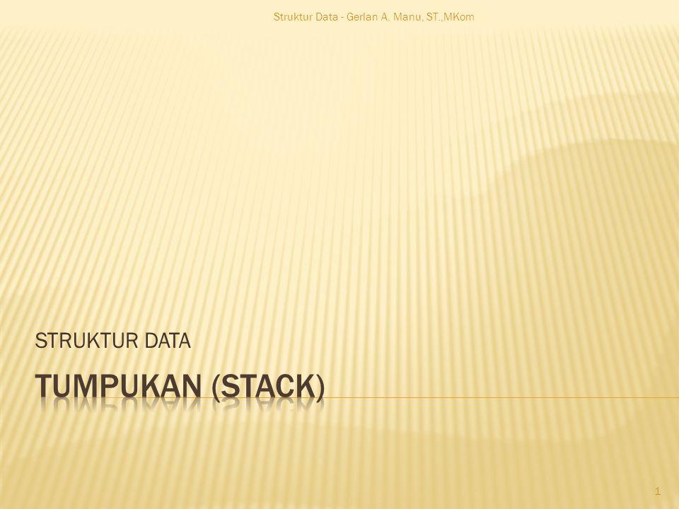  Tumpukan adalah suatu kumpulan data yang seolah-olah ada data yang diletakkan di atas data lain.