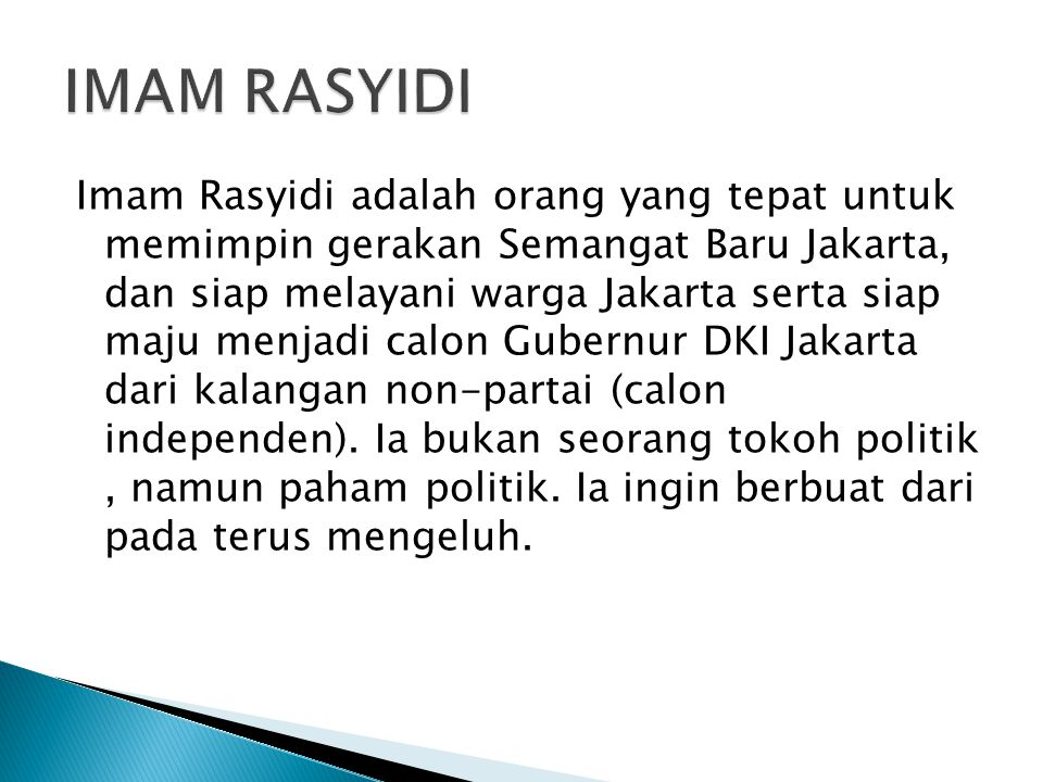 Imam Rasyidi adalah orang yang tepat untuk memimpin gerakan Semangat Baru Jakarta, dan siap melayani warga Jakarta serta siap maju menjadi calon Guber