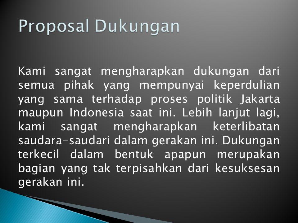 Kami sangat mengharapkan dukungan dari semua pihak yang mempunyai keperdulian yang sama terhadap proses politik Jakarta maupun Indonesia saat ini. Leb