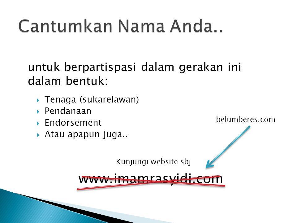  Tenaga (sukarelawan)  Pendanaan  Endorsement  Atau apapun juga.. untuk berpartispasi dalam gerakan ini dalam bentuk: www.imamrasyidi.com Kunjungi