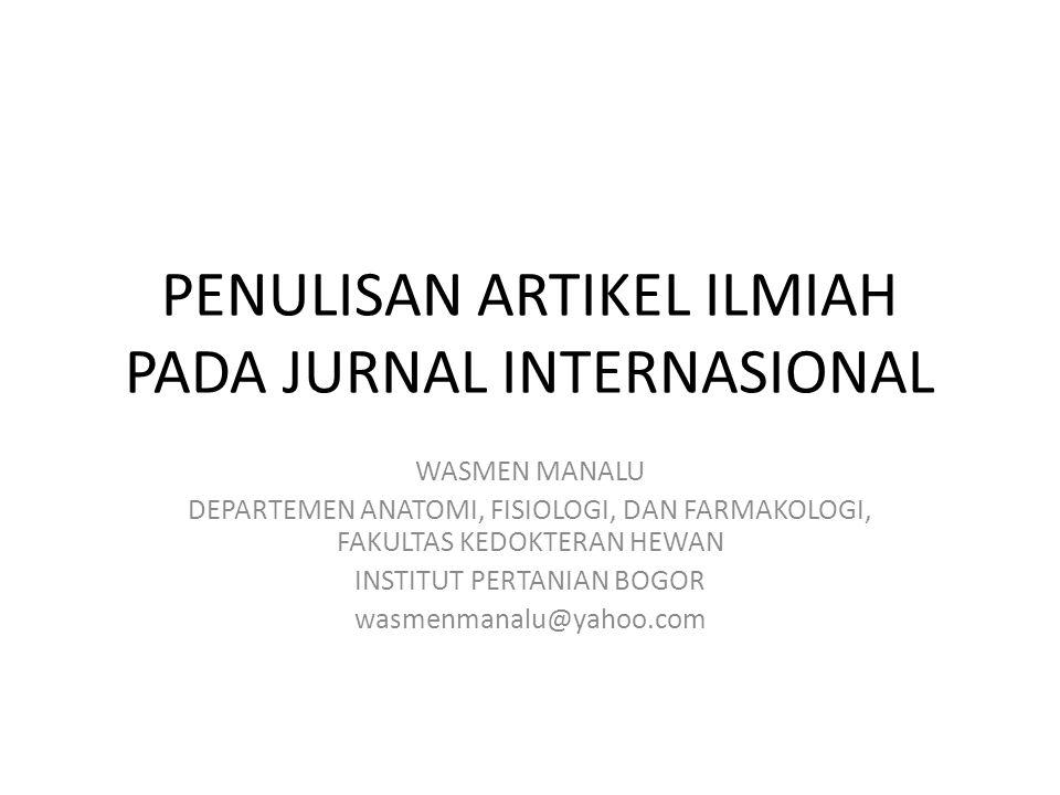 PENULISAN ARTIKEL ILMIAH PADA JURNAL INTERNASIONAL WASMEN MANALU DEPARTEMEN ANATOMI, FISIOLOGI, DAN FARMAKOLOGI, FAKULTAS KEDOKTERAN HEWAN INSTITUT PERTANIAN BOGOR wasmenmanalu@yahoo.com