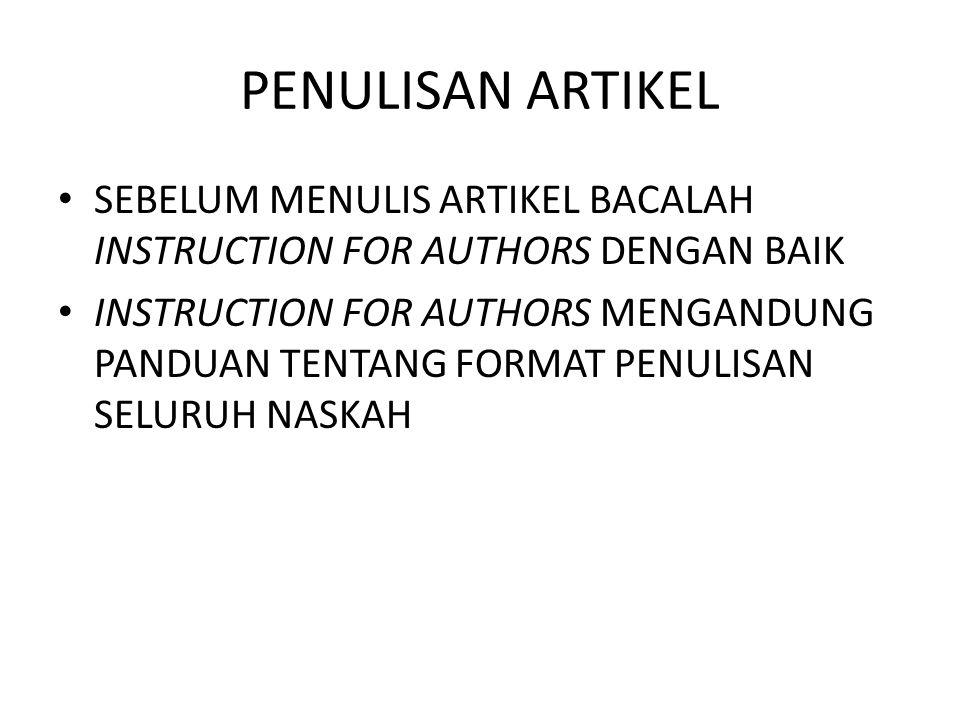 PENULISAN ARTIKEL SEBELUM MENULIS ARTIKEL BACALAH INSTRUCTION FOR AUTHORS DENGAN BAIK INSTRUCTION FOR AUTHORS MENGANDUNG PANDUAN TENTANG FORMAT PENULI