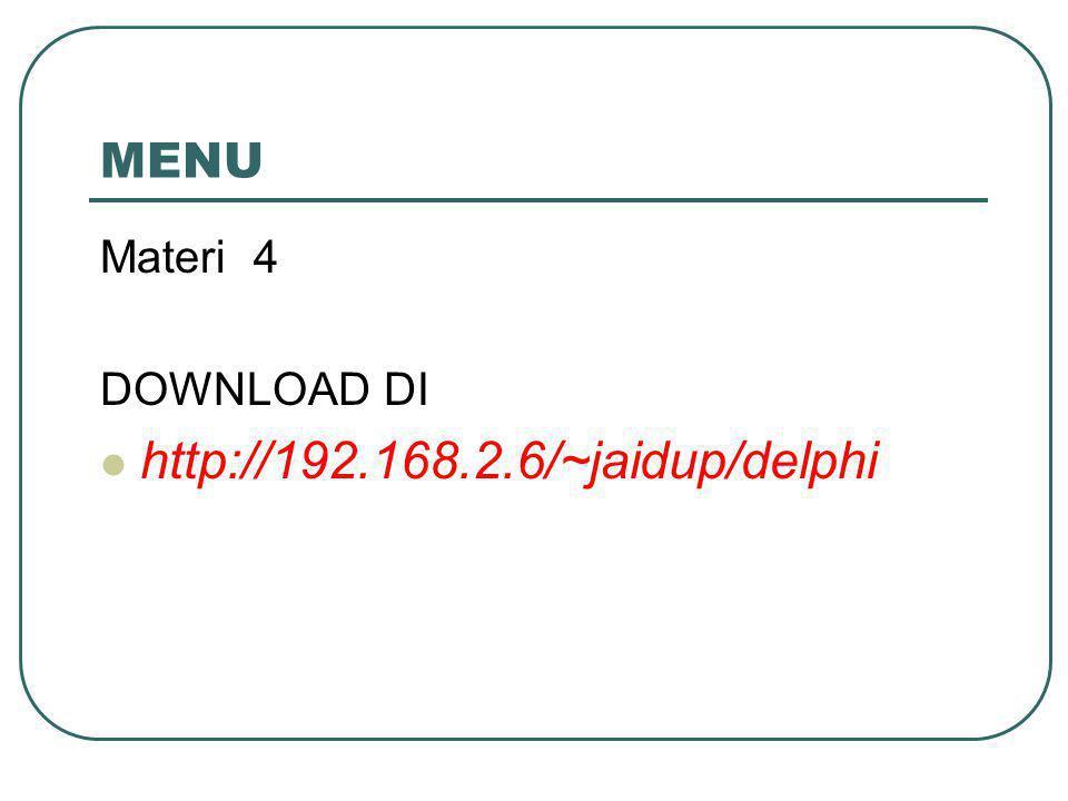 MENU Materi 4 DOWNLOAD DI http://192.168.2.6/~jaidup/delphi